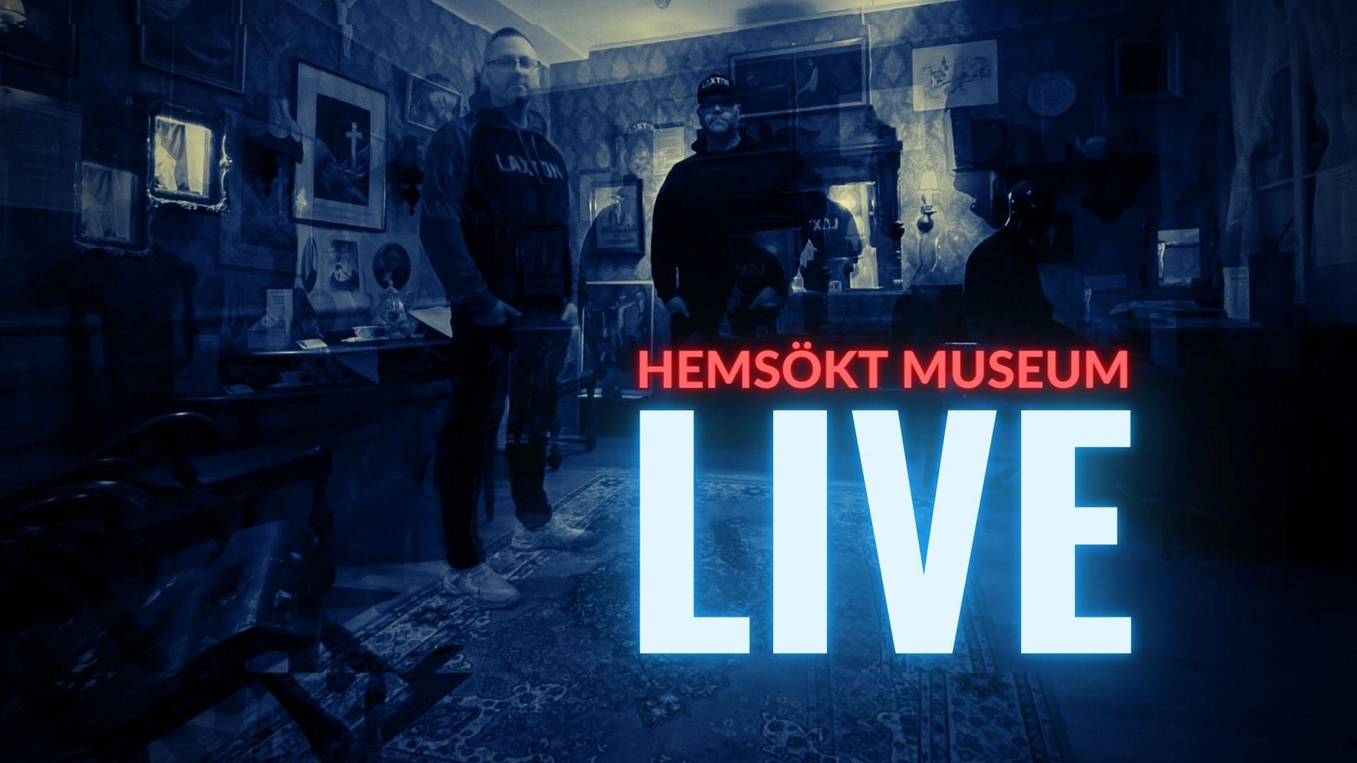 Hemsökt Museum – LIVE stream